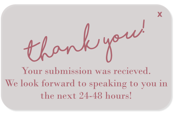 thank you! Your submission was recieved.  We look forward to speaking to you in the next 24-48 hours! X